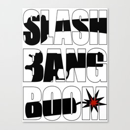 SLASH BANG BOOM! Canvas Print