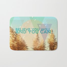 BELIEVE YOU WILL AND YOU CAN Bath Mat