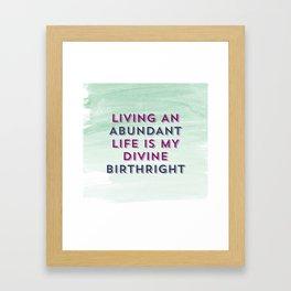 Living An Abundant Life Is My Divine Birthright Framed Art Print