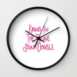 Bring in the Feline Funny Stunt Double Quote Wall Clock