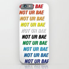 Not Ur Bae Slim Case iPhone 6s