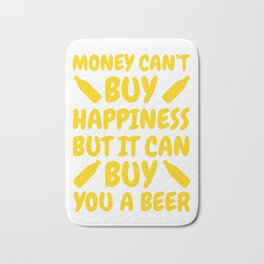 Money Can't buy Happiness but it can you a Beer Bath Mat