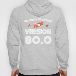 Recently Upgraded To Version 80.0 80th Birthday Hoody