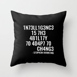 Intelligence is the ability to adapt to change Throw Pillow