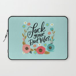 Pretty Swe*ry: Fuck Your Bad Vibes Laptop Sleeve