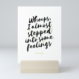 Capricorn – Whoops, I Almost Stepped Into Some Feelings Mini Art Print