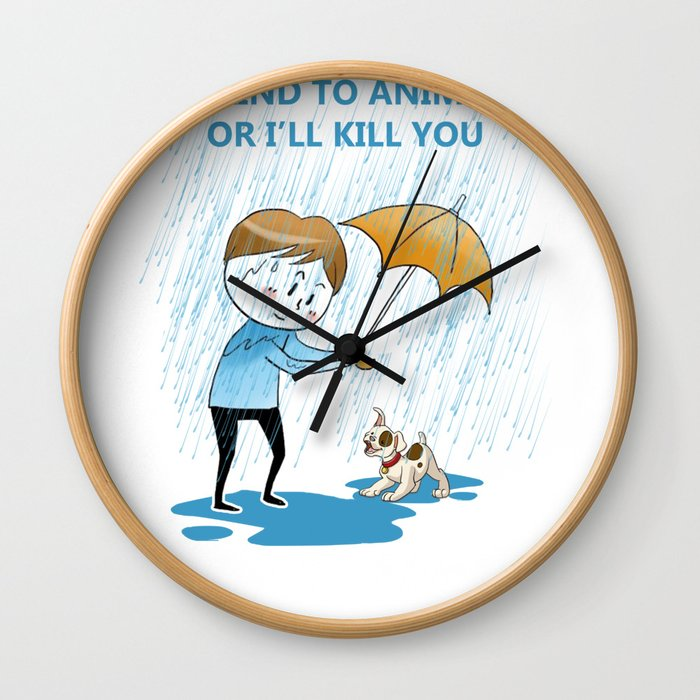 Be Kind to Animals or I Will Kill You Design Wall Clock