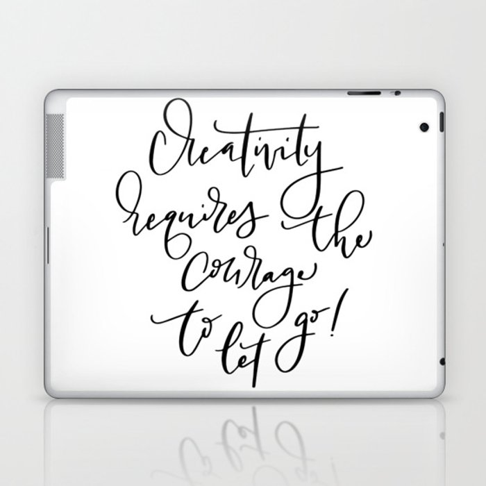 Creativity requires the courage to let go! Inspirational quote. Laptop & iPad Skin