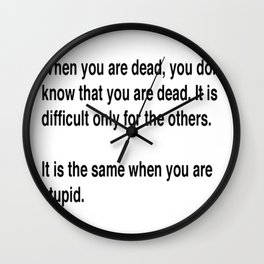 When You Are Dead You Do Not Know You Are Dead Wall Clock