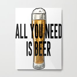 All You Need Is BEER, Alcohol Poster, Gift For Friend, Home Decor, Bar Decor Metal Print