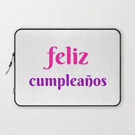 FELIZ CUMPLEANOS HAPPY BIRTHDAY IN SPANISH Laptop Sleeve