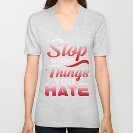 Awesome Stop Doing Things You Hate Motivational Unisex V-Neck