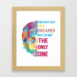 You may say I'm a Dreamer but I'm not the only one shirt Framed Art Print