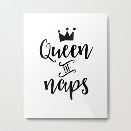 QUEEN OF NAPS, Funny Prints, Bedroom Decor,Bedroom Wall Art,Home Decor, Gift For Her, Quote Prints Metal Print