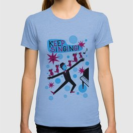 Keep singing T-shirt