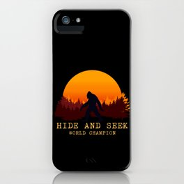 Bigfoot - Hide and Seek World Champion iPhone Case