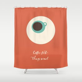 COFFEE first, things second Shower Curtain