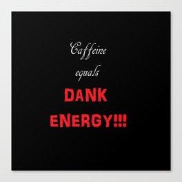 Caffeine Equals Dank Energy Canvas Print