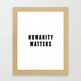Humanity Matters Framed Art Print
