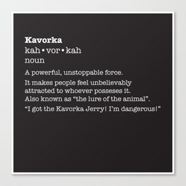 The Kavorka Canvas Print