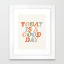 TODAY IS A GOOD DAY peach pink green blue yellow motivational typography inspirational quote decor Framed Art Print