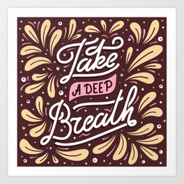 Take a deep breath. Hand-lettered motivational quote print Art Print