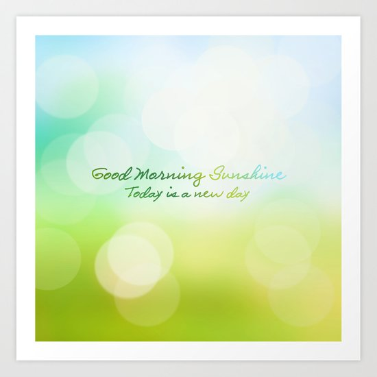 Good Morning Sunshine - Today is a new day Art Print