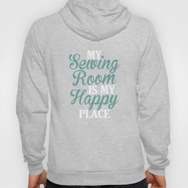 My Sewing Room Is My Happy Place Hoody