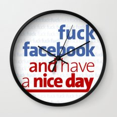 Fuck facebook and have a nice day Wall Clock