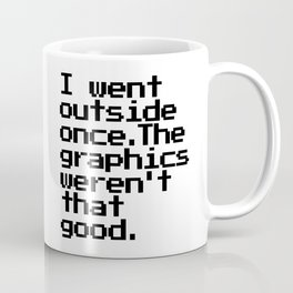 I Went Outside Once. The Graphics Weren't That Good. Coffee Mug
