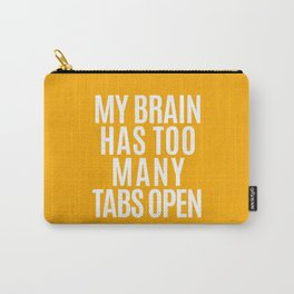 My Brain Has Too Many Tabs Open (Orange) Carry-All Pouch