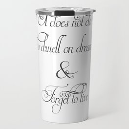 It Does Not Do To Dwell On Dreams And Forget To Live - Dumbledore Potter Quote Travel Mug