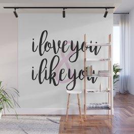 i love you & i like you Wall Mural