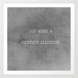 You Were A Perfect Illusion.  Art Print