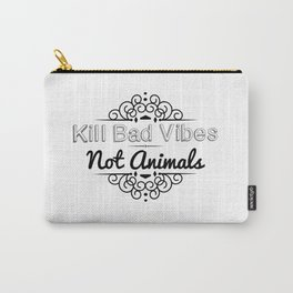 Kill Bad Vibes, Not Animals Carry-All Pouch