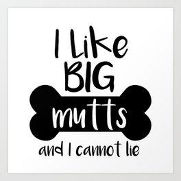 I like big mutts and I cannot lie Art Print