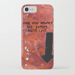 Some Who Wander Are, Indeed, Quite Lost iPhone Case