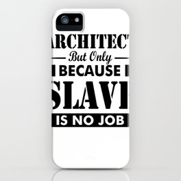 ARCHITECT BUT ONLY BECAUSE SLAVE IS NO JOB iPhone Case