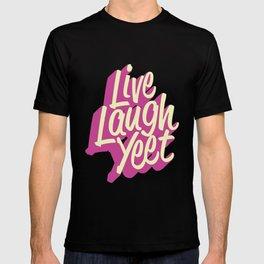 Live Laugh Yeet T-shirt