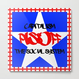 Capitalism piss off the social system Metal Print
