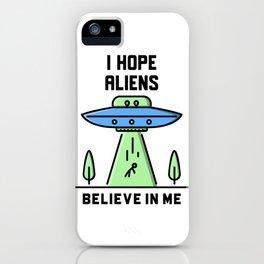 I HOPE ALIENS BELIEVE IN ME iPhone Case