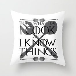 I Cook and I Know Things Gift Throw Pillow