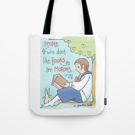 People Who Don't Like Books Are Morons Tote Bag