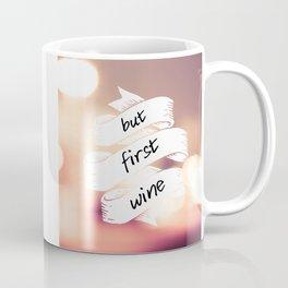 BUT FIRST WINE Coffee Mug