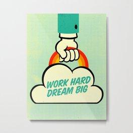 Work Hard. Dream Big. Metal Print