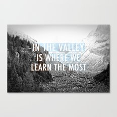 In the Valley is Where We Learn the Most Canvas Print