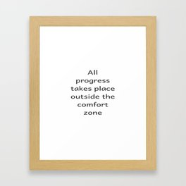 All progree takes place outside the comfort zone - Motivational quote Framed Art Print