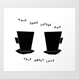 Have Some Coffee And Talk About Love no.4 - black and white coffee cups mugs illustration Art Print