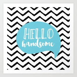 Hello handsome Art Print