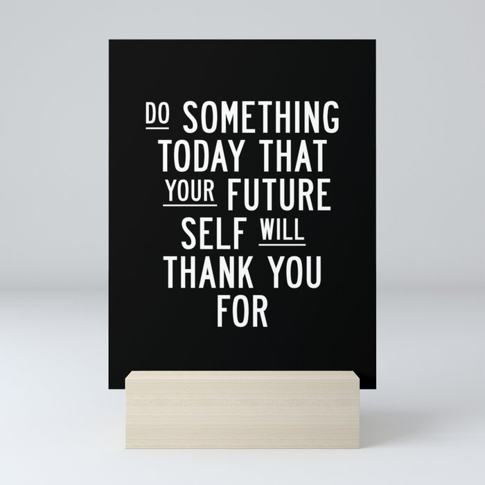 Do Something Today That Your Future Self Will Thank You For Inspirational Life Quote Bedroom Art Mini Art Print